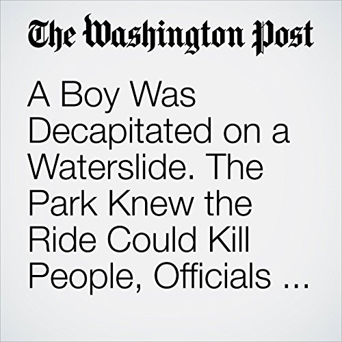 A Boy Was Decapitated on a Waterslide. The Park Knew the Ride Could Kill People, Officials Say. copertina