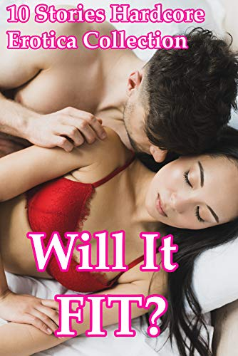 Will It Fit? (10 Stories Hardcore Erotica Collection) (English Edition)