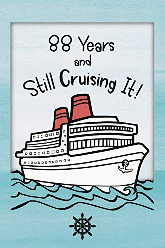 88th Birthday Cruise Journal: Lined Journal / Notebook - Funny Cruise Theme 88 yr Old Gift - Fun And Practical Alternative to a Card -  88th Birthday ... and Women - 88 Years And Still Cruising It