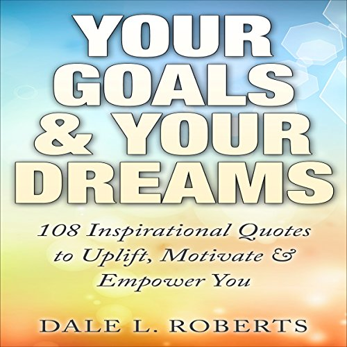 Your Goals & Your Dreams: 108 Inspirational Quotes to Uplift, Motivate & Empower audiobook cover art