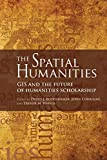 The Spatial Humanities: GIS and the Future of Humanities Scholarship - David J. Bodenhamer