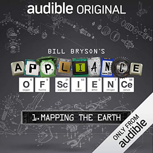 Ep. 1: Mapping the Earth (Bill Bryson's Appliance of Science)                   By:                                                                                                                                 Bill Bryson                           Length: 16 mins     27 ratings     Overall 4.3