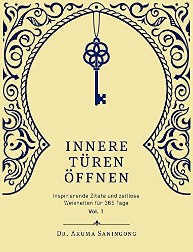 Innere Türen Öffnen: Inspirierende Zitate und zeitlose Weisheiten für 365 Tage