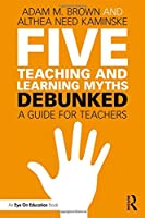 Five Teaching and Learning Myths―Debunked: A Guide for Teachers