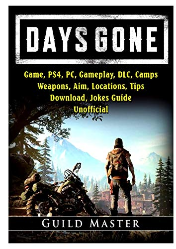 Days Gone Game, PS4, PC, Gameplay, DLC, Camps, Weapons, Aim, Locations, Tips, Download, Jokes, Guide Unofficial
