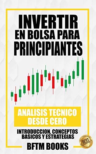 Invertir en bolsa para principiantes: Analisis técnico desde cero: Introducción, conceptos básicos y estrategias