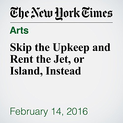 Skip the Upkeep and Rent the Jet, or Island, Instead audiobook cover art