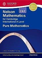 Pure Mathematics 2 & 3 for Cambridge International A Level (Nelson Mathematics for Cambridge International a Level)