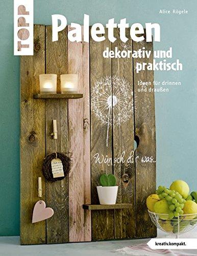 Paletten dekorativ und praktisch (kreativ.kompakt.): Ideen für drinnen und draußen: Ideen fr drinnen und drauen