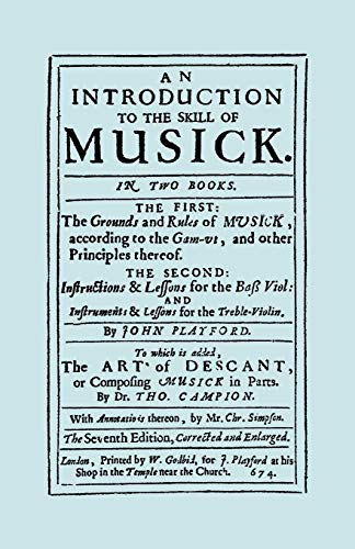 An Introduction to the Skill of Musick. The Grounds and Rules of Musick...Bass Viol...The Art of Descant. Seventh edition. [Facsimile 1674, music]: ... the Treble Violin, the Art of Descant 1674