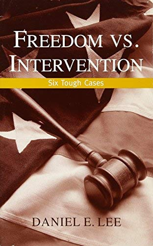 [(Freedom Vs. Intervention: Six Tough Cases )] [Author: Daniel E. Lee] [May-2005]