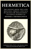 Hermetica, Vol. 1: The Ancient Greek and Latin Writings Which Contain Religious or Philosophic Teachings Ascribed to Hermes Trismegistus