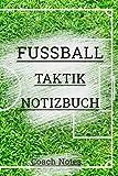 Fussball Taktik Notizbuch: | Playbook mit Fussbalfeldern und Seiten für Spielbericht