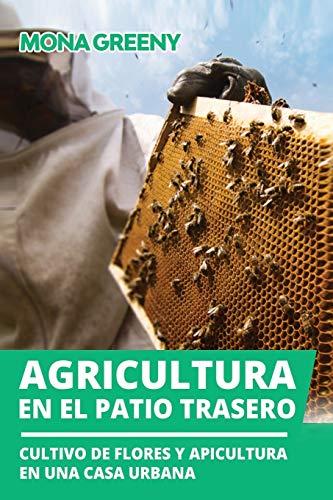 Agricultura en el patio trasero: Cultivo de flores y apicultura en una casa urbana