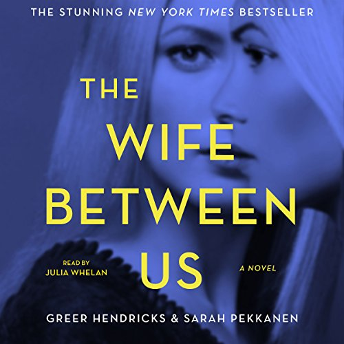 The Wife Between Us                   By:                                                                                                                                 Greer Hendricks,                                                                                        Sarah Pekkanen                               Narrated by:                                                                                                                                 Julia Whelan                      Length: 11 hrs and 13 mins     25,325 ratings     Overall 4.3