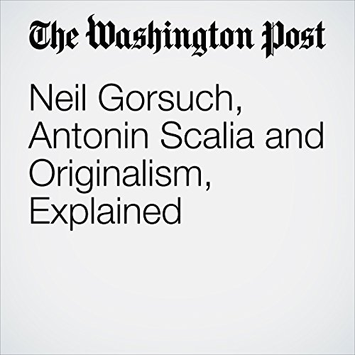 Neil Gorsuch, Antonin Scalia and Originalism, Explained audiobook cover art