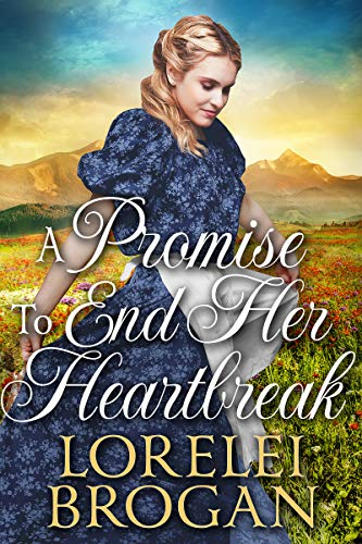 A Promise To End Her Heartbreak: A Historical Western Romance Book