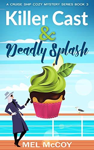 Killer Cast & Deadly Splash (A Cruise Ship Cozy Mystery Series Book 3) by [Mel McCoy]