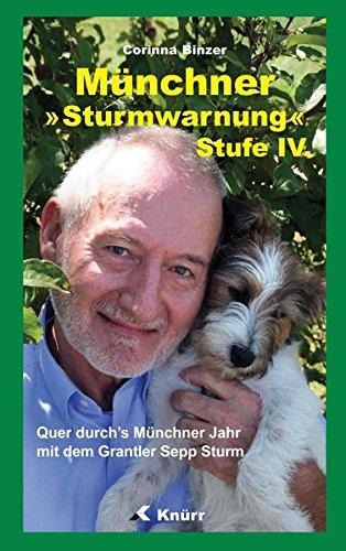 Münchner Sturmwarnung Stufe IV: Quer durch's Münchner Jahr mit dem Grantler Sepp Sturm