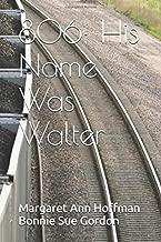 806; His Name Was Walter [12/11/2016] Margaret Ann Hoffman Bonnie Sue Gordon