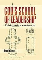 God's School of Leadership: A Biblical Model in a Secular World