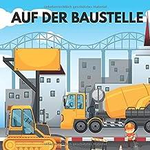 Auf der Baustelle: 50 tolle Baustellen Motive zum Ausmalen für Kinder ab 6+ Jahren. (German Edition)