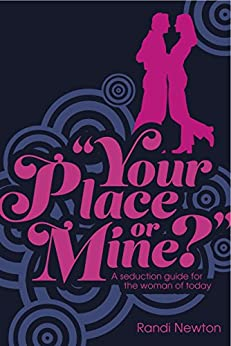 Your Place or Mine: A Seduction Guide for the Woman of Today by [Randi Newton, Martin Magnuson]
