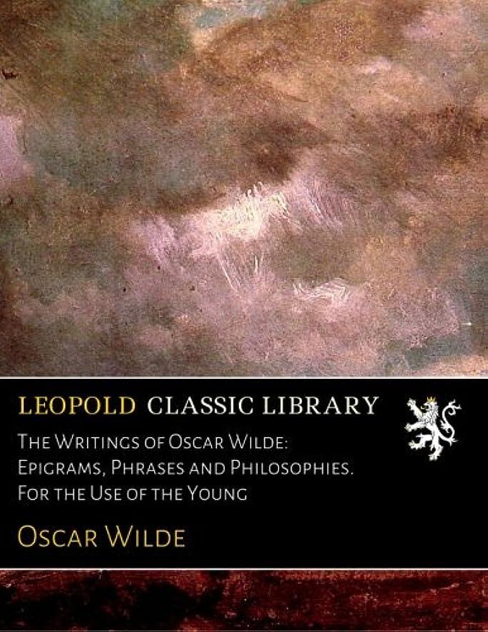 肺炎何でも本土The Writings of Oscar Wilde: Epigrams, Phrases and Philosophies. For the Use of the Young