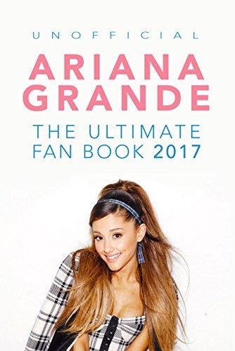 Ariana Grande: The Ultimate Ariana Grande Fan Book 2017/18: Ariana Grande FACTS, PHOTOS, QUIZ, QUOTES & MORE! (Ariana Grande Books 1) (English Edition)