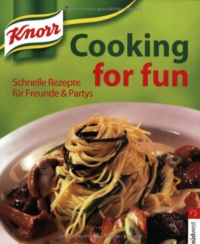 Knorr cooking for fun: schnelle Rezepte für Freunde & Partys