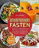 Intermittierendes Fasten Kochbuch: 71 gesunde und leckere Rezepte unter 400 Kalorien für alle Fastenarten - Schnell Abnehmen mit Intervallfasten (inkl....