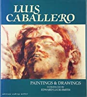 Luis Caballero: Paintings and Drawings by Luis Caballero(1992-09-01)