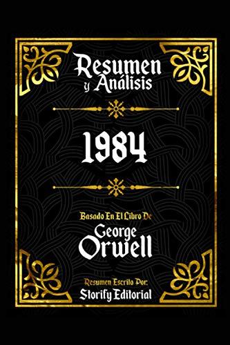 Resumen Y Analisis: 1984 - Basado En El Libro De George Orwell | Escrito Por Storify Editorial