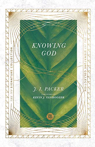 Compare Textbook Prices for Knowing God The IVP Signature Collection  ISBN 9780830848614 by Packer, J. I.,Vanhoozer, Kevin J.