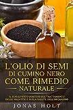 L'olio di semi di cumino nero come rimedio naturale: Il suo effetto positivo sul trattamento delle malattie e sulla salute dell' organismo