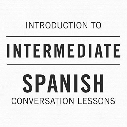 Intro to Intermediate Spanish Conversation Lessons audiobook cover art