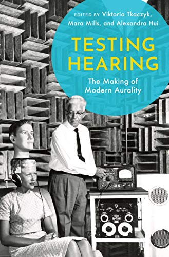 Testing Hearing: The Making of Modern Aurality (English Edition)