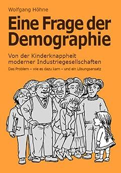Eine Frage der Demographie: Von der Kinderknappheit moderner Industriegesellschaften von [Wolfgang Höhne]