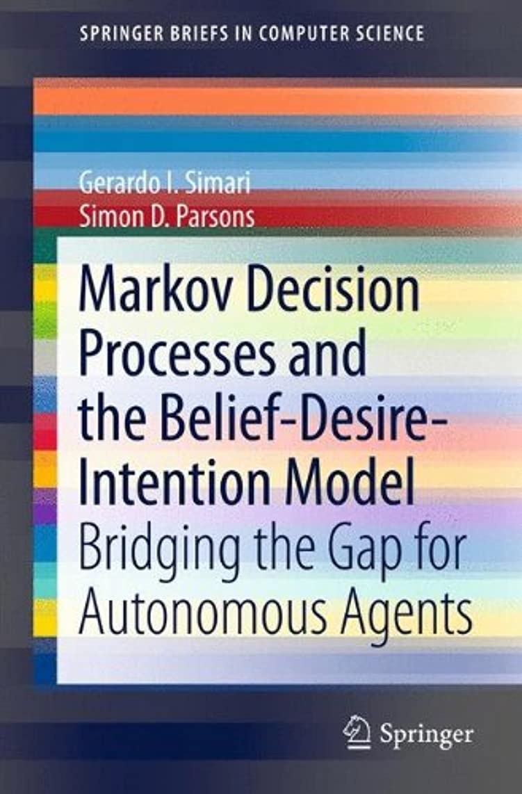 パノラマ家庭眩惑するMarkov Decision Processes and the Belief-Desire-Intention Model: Bridging the Gap for Autonomous Agents (SpringerBriefs in Computer Science)