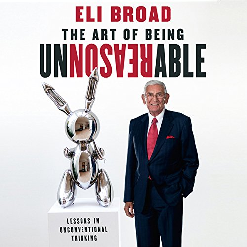 The Art of Being Unreasonable Audiobook By Eli Broad cover art