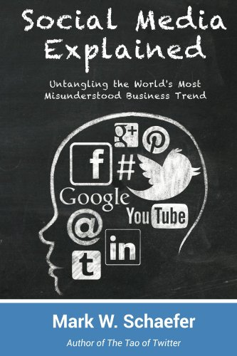 Social Media Explained: Untangling the World's Most Misunderstood Business Trend