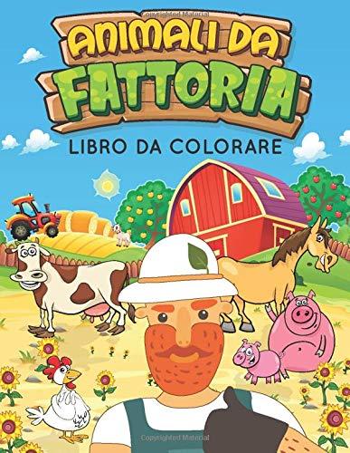 Animali da Fattoria Libro da colorare: 60 Grandi disegni di animali da fattoria con i loro nomi da colorare ! Libro da colorare per bambini età 3-9