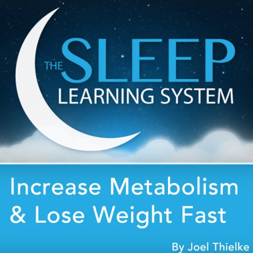 Increase Metabolism and Lose Weight Fast, Guided Meditation and Affirmations (Sleep Learning System) audiobook cover art