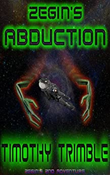 Zegin's Abduction (Zegin's Adventures Book 2) by [Timothy Trimble, Azaliah Yadinah-Parker]
