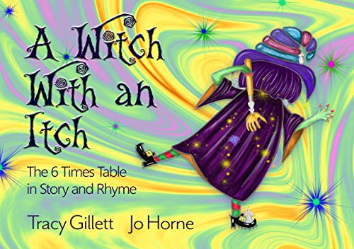 A Witch With an Itch: The 6 Times Table in Story and Rhyme (Learning the times tables.)