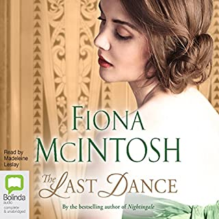 The Last Dance                   By:                                                                                                                                 Fiona McIntosh                               Narrated by:                                                                                                                                 Madeleine Leslay                      Length: 14 hrs and 25 mins     25 ratings     Overall 4.4