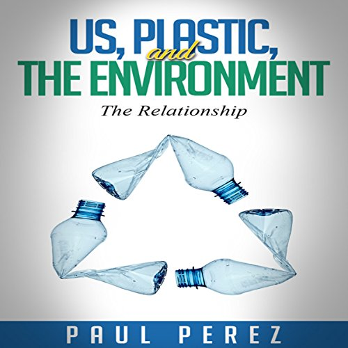 Us, Plastic and the Environment: The Relationship audiobook cover art
