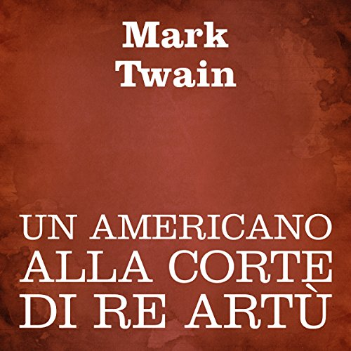 Un americano alla corte di Re Artù [A Connecticut Yankee in King Arthur's Court] cover art