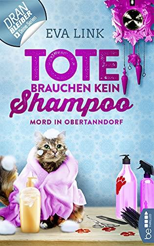 Tote brauchen kein Shampoo - Mord in Obertanndorf (Allgäu-Krimi 1)