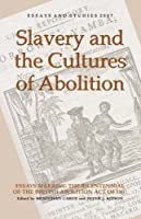 Slavery and the Cultures of Abolition: Essays Marking the Bicentennial of the British Abolition Act of 1807 (Essays & Studies)